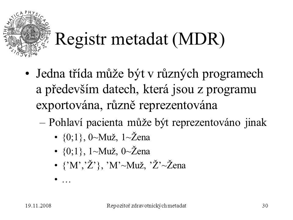 19.11.2008Repozitoř zdravotnických metadat30 Registr metadat (MDR) Jedna třída může být v různých programech a především datech, která jsou z programu