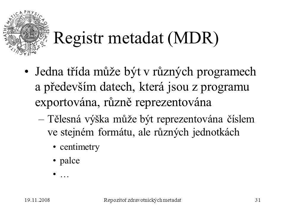 19.11.2008Repozitoř zdravotnických metadat31 Registr metadat (MDR) Jedna třída může být v různých programech a především datech, která jsou z programu