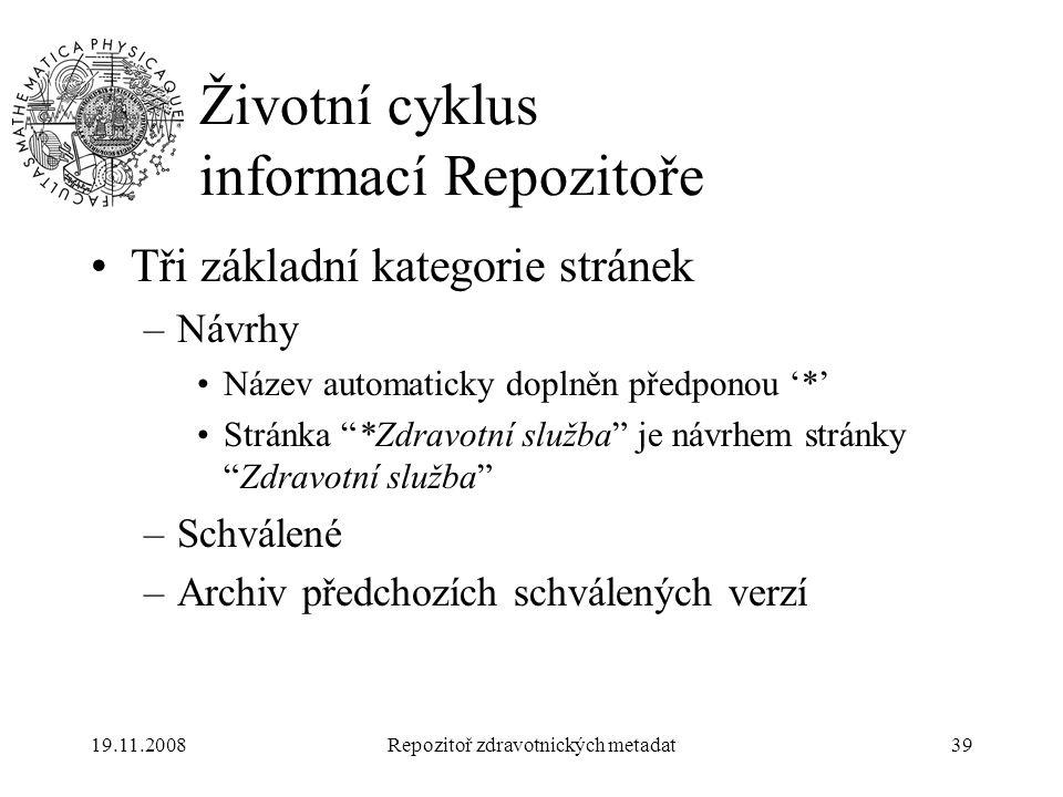 19.11.2008Repozitoř zdravotnických metadat39 Životní cyklus informací Repozitoře Tři základní kategorie stránek –Návrhy Název automaticky doplněn před