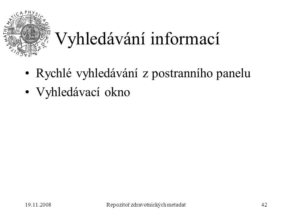 19.11.2008Repozitoř zdravotnických metadat42 Vyhledávání informací Rychlé vyhledávání z postranního panelu Vyhledávací okno