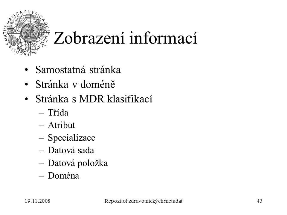 19.11.2008Repozitoř zdravotnických metadat43 Zobrazení informací Samostatná stránka Stránka v doméně Stránka s MDR klasifikací –Třída –Atribut –Specia