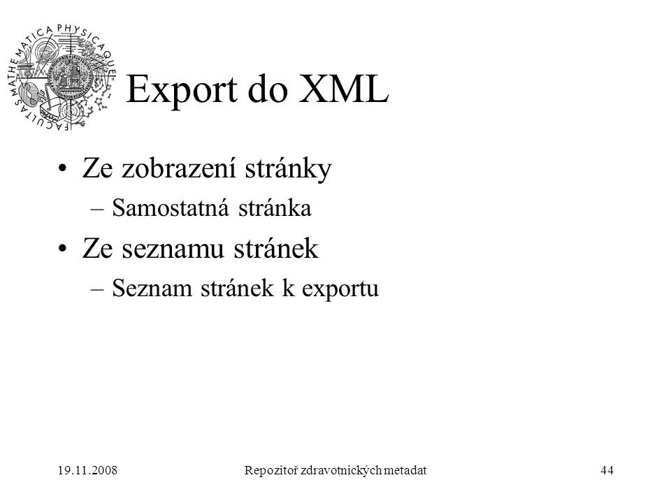 19.11.2008Repozitoř zdravotnických metadat44 Export do XML Ze zobrazení stránky –Samostatná stránka Ze seznamu stránek –Seznam stránek k exportu