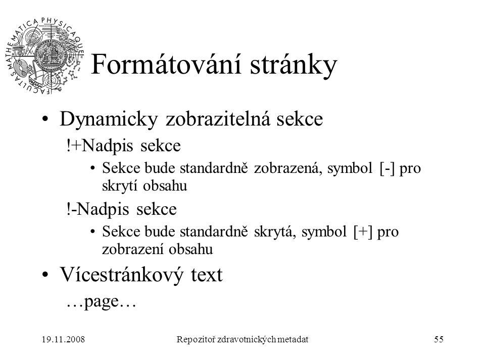 19.11.2008Repozitoř zdravotnických metadat55 Formátování stránky Dynamicky zobrazitelná sekce !+Nadpis sekce Sekce bude standardně zobrazená, symbol [