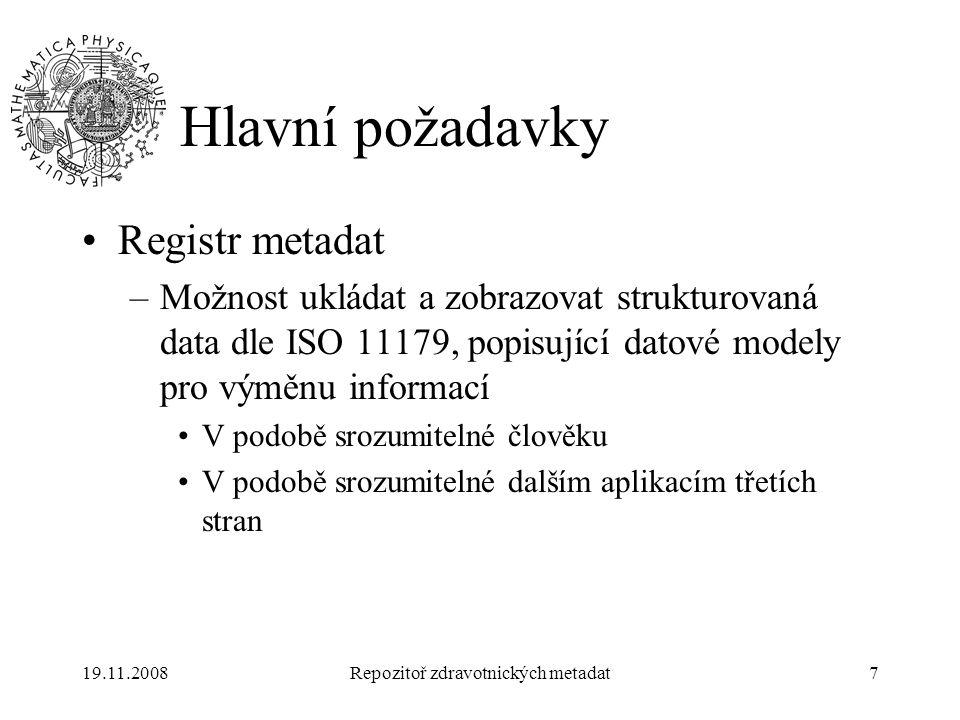 19.11.2008Repozitoř zdravotnických metadat7 Hlavní požadavky Registr metadat –Možnost ukládat a zobrazovat strukturovaná data dle ISO 11179, popisujíc