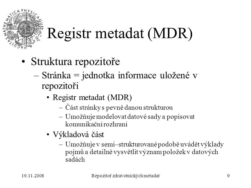 19.11.2008Repozitoř zdravotnických metadat9 Registr metadat (MDR) Struktura repozitoře –Stránka = jednotka informace uložené v repozitoři Registr meta