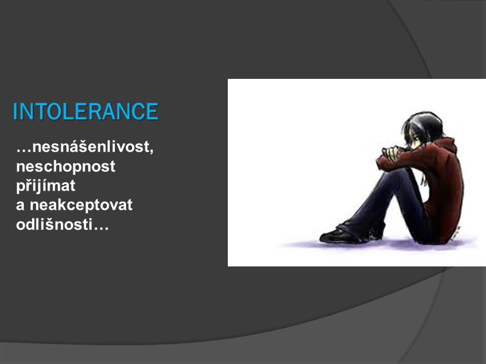 …nesnášenlivost, neschopnost přijímat a neakceptovat odlišnosti… INTOLERANCE