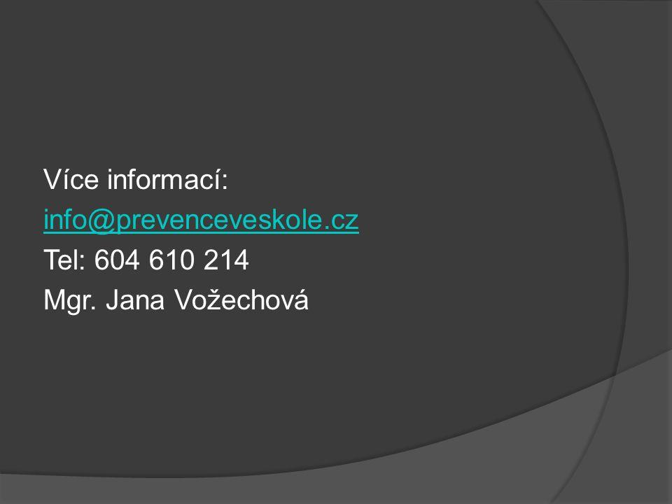 Více informací: info@prevenceveskole.cz Tel: 604 610 214 Mgr. Jana Vožechová