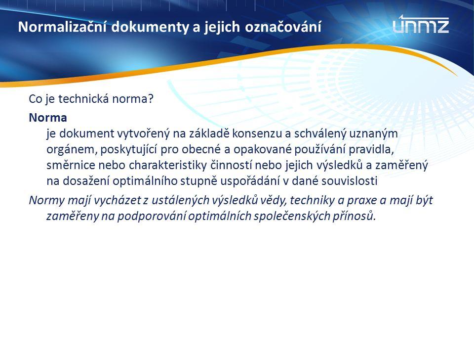 Normalizační dokumenty a jejich označování Co je technická norma? Norma je dokument vytvořený na základě konsenzu a schválený uznaným orgánem, poskytu