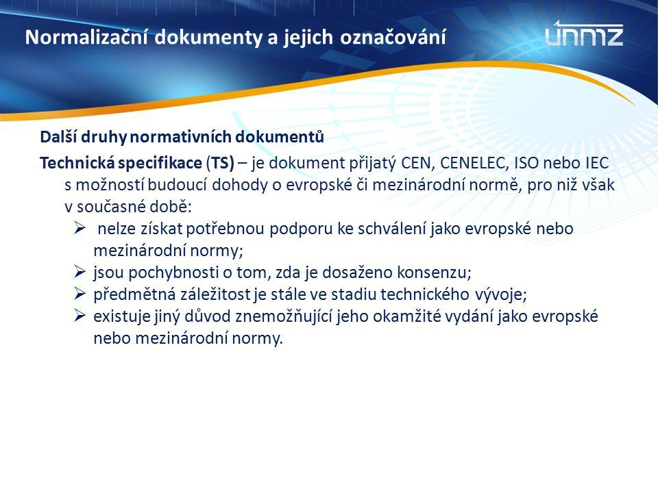 Normalizační dokumenty a jejich označování Další druhy normativních dokumentů Technická specifikace (TS) – je dokument přijatý CEN, CENELEC, ISO nebo
