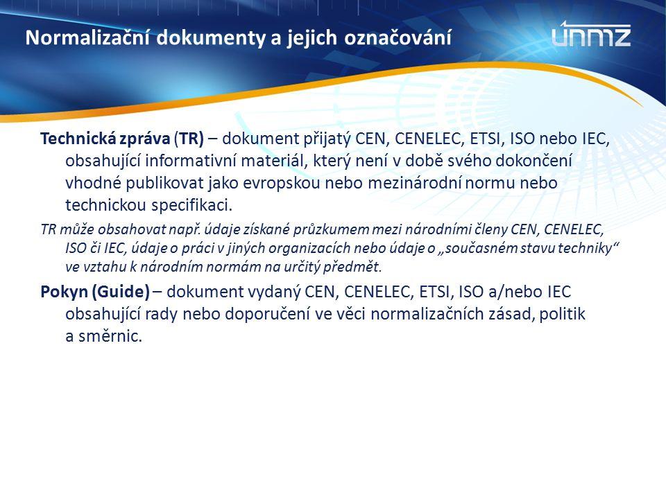 Normalizační dokumenty a jejich označování Technická zpráva (TR) – dokument přijatý CEN, CENELEC, ETSI, ISO nebo IEC, obsahující informativní materiál, který není v době svého dokončení vhodné publikovat jako evropskou nebo mezinárodní normu nebo technickou specifikaci.