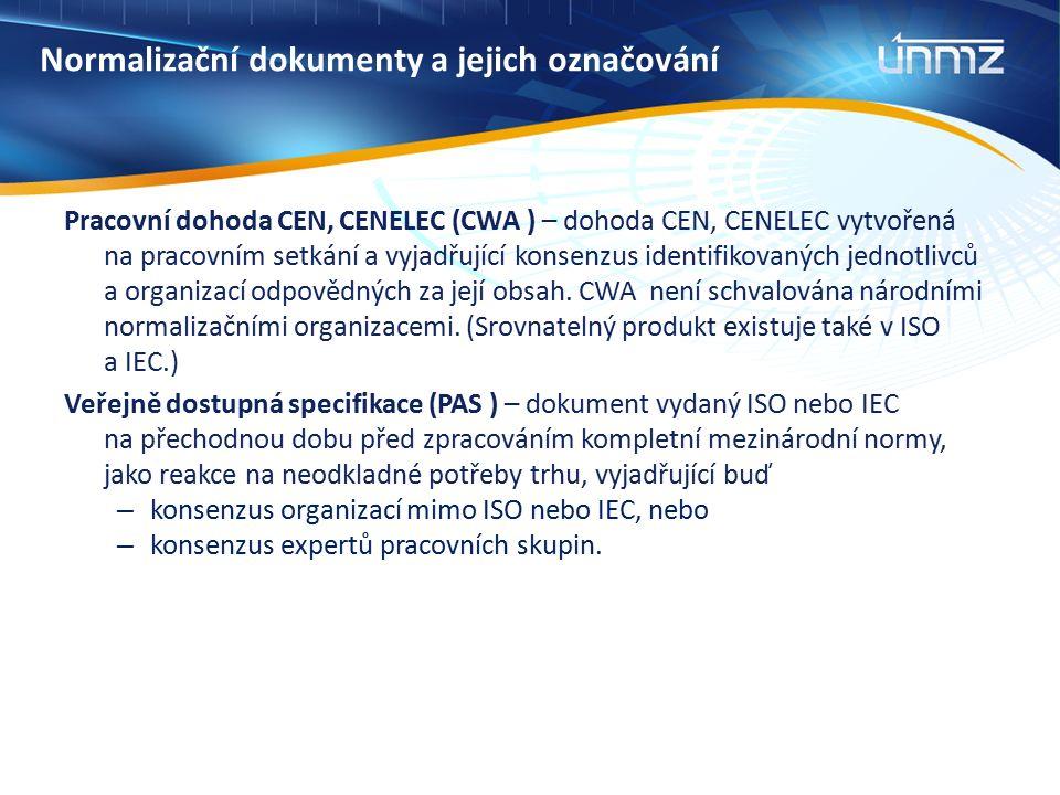 Normalizační dokumenty a jejich označování Pracovní dohoda CEN, CENELEC (CWA ) – dohoda CEN, CENELEC vytvořená na pracovním setkání a vyjadřující kons