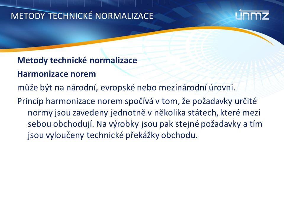 METODY TECHNICKÉ NORMALIZACE Metody technické normalizace Harmonizace norem může být na národní, evropské nebo mezinárodní úrovni.