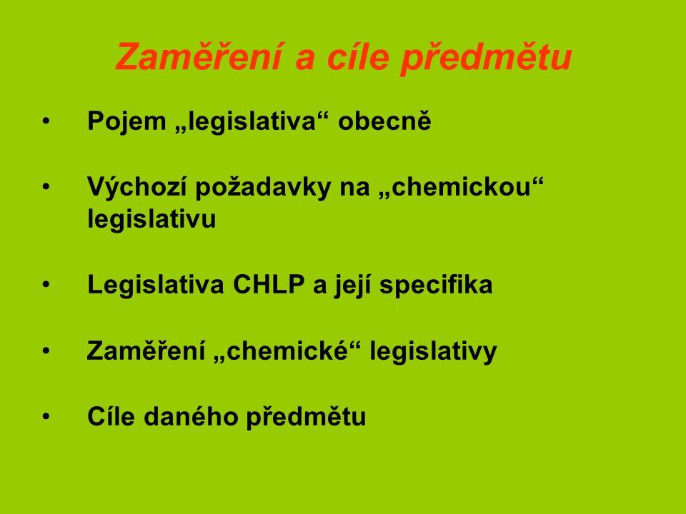 """Zaměření a cíle předmětu Pojem """"legislativa obecně Výchozí požadavky na """"chemickou legislativu Legislativa CHLP a její specifika Zaměření """"chemické legislativy Cíle daného předmětu"""
