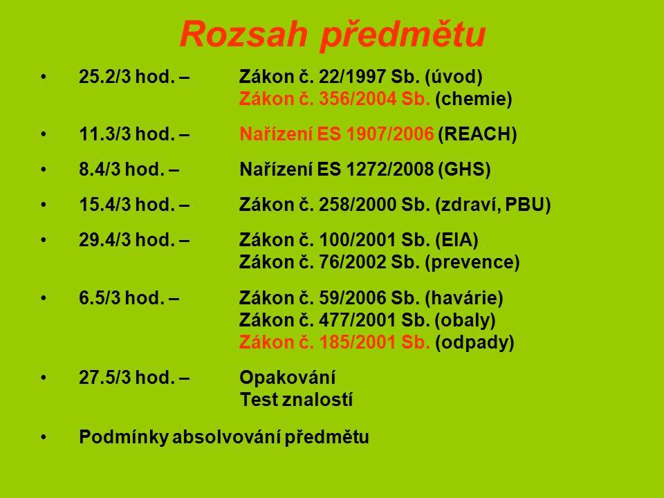 Rozsah předmětu 25.2/3 hod. –Zákon č. 22/1997 Sb. (úvod) Zákon č. 356/2004 Sb. (chemie) 11.3/3 hod. – Nařízení ES 1907/2006 (REACH) 8.4/3 hod. –Naříze