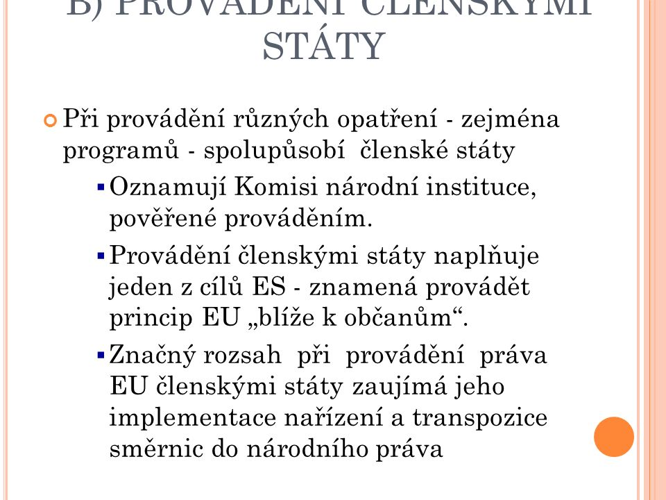 B) PROVÁDĚNÍ ČLENSKÝMI STÁTY Při provádění různých opatření - zejména programů - spolupůsobí členské státy  Oznamují Komisi národní instituce, pověřené prováděním.