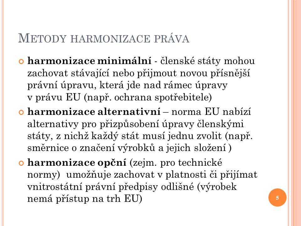 M ETODY HARMONIZACE PRÁVA harmonizace minimální - členské státy mohou zachovat stávající nebo přijmout novou přísnější právní úpravu, která jde nad rámec úpravy v právu EU (např.