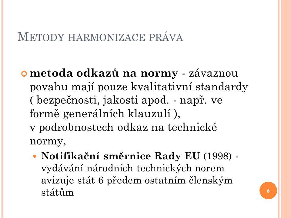 M ETODY HARMONIZACE PRÁVA metoda odkazů na normy - závaznou povahu mají pouze kvalitativní standardy ( bezpečnosti, jakosti apod. - např. ve formě gen