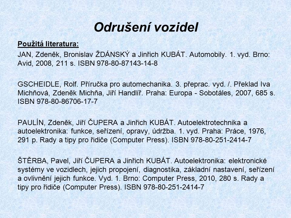 Odrušení vozidel Použitá literatura: JAN, Zdeněk, Bronislav ŽDÁNSKÝ a Jinřich KUBÁT. Automobily. 1. vyd. Brno: Avid, 2008, 211 s. ISBN 978-80-87143-14