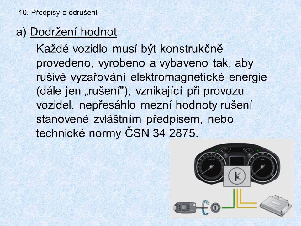 10. Předpisy o odrušení a) Dodržení hodnot Každé vozidlo musí být konstrukčně provedeno, vyrobeno a vybaveno tak, aby rušivé vyzařování elektromagneti