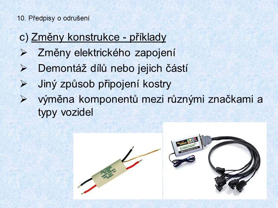 10. Předpisy o odrušení c) Změny konstrukce - příklady  Změny elektrického zapojení  Demontáž dílů nebo jejich částí  Jiný způsob připojení kostry