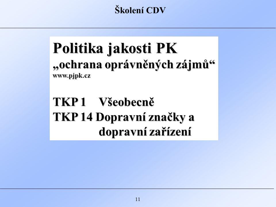 """Školení CDV 11 Politika jakosti PK """"ochrana oprávněných zájmů www.pjpk.cz TKP 1 Všeobecně TKP 14 Dopravní značky a dopravní zařízení"""
