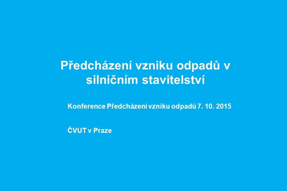 Předcházení vzniku odpadů v silničním stavitelství Konference Předcházení vzniku odpadů 7. 10. 2015 ČVUT v Praze