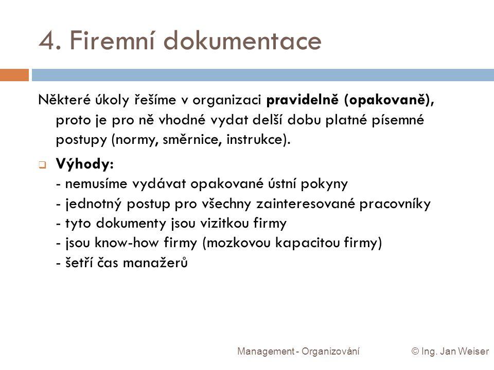 4. Firemní dokumentace Management - Organizování © Ing. Jan Weiser Některé úkoly řešíme v organizaci pravidelně (opakovaně), proto je pro ně vhodné vy