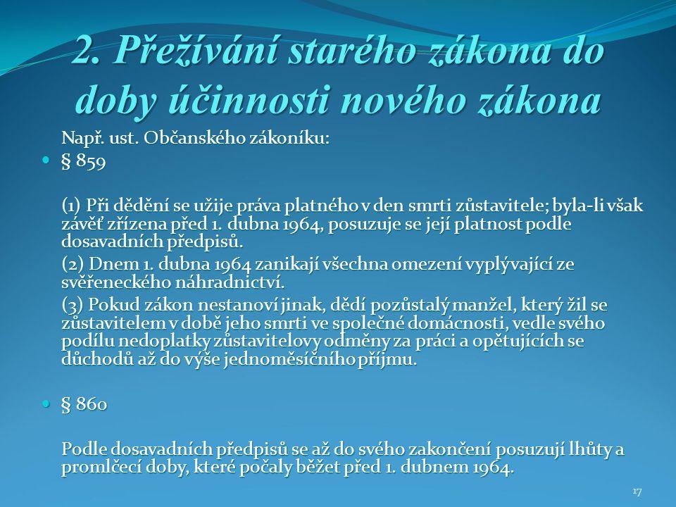 17 2. Přežívání starého zákona do doby účinnosti nového zákona Např.