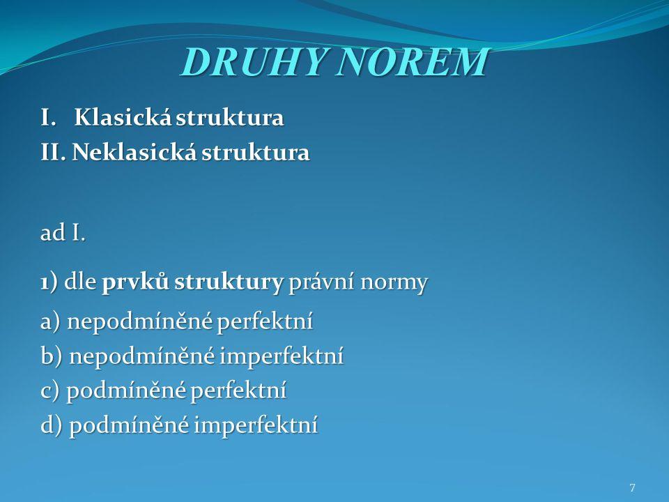 7 DRUHY NOREM I. Klasická struktura II. Neklasická struktura ad I.