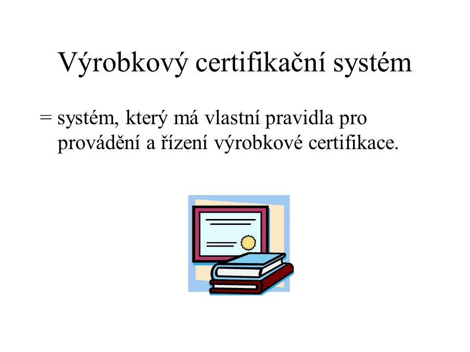 Výrobkový certifikační systém = systém, který má vlastní pravidla pro provádění a řízení výrobkové certifikace.