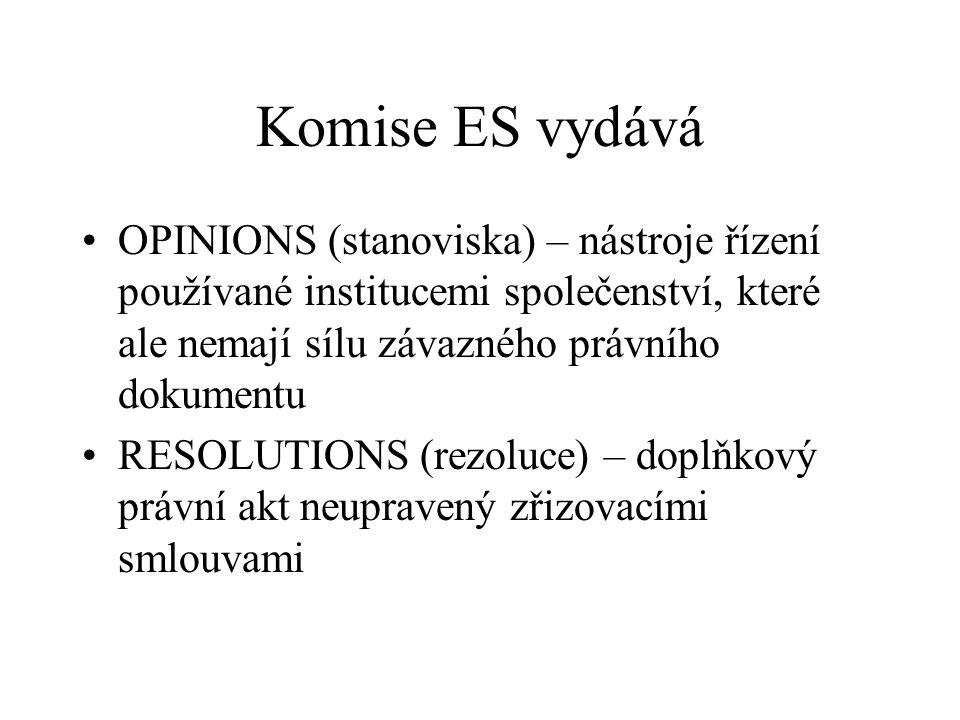 Komise ES vydává OPINIONS (stanoviska) – nástroje řízení používané institucemi společenství, které ale nemají sílu závazného právního dokumentu RESOLU