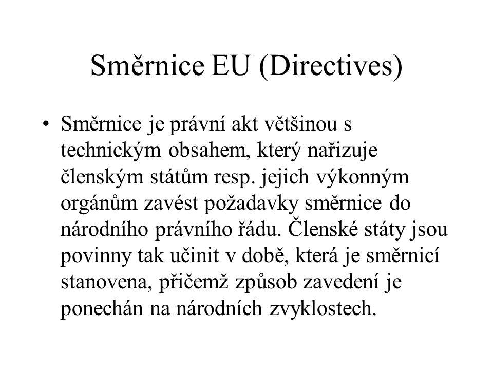Směrnice EU (Directives) Směrnice je právní akt většinou s technickým obsahem, který nařizuje členským státům resp. jejich výkonným orgánům zavést pož