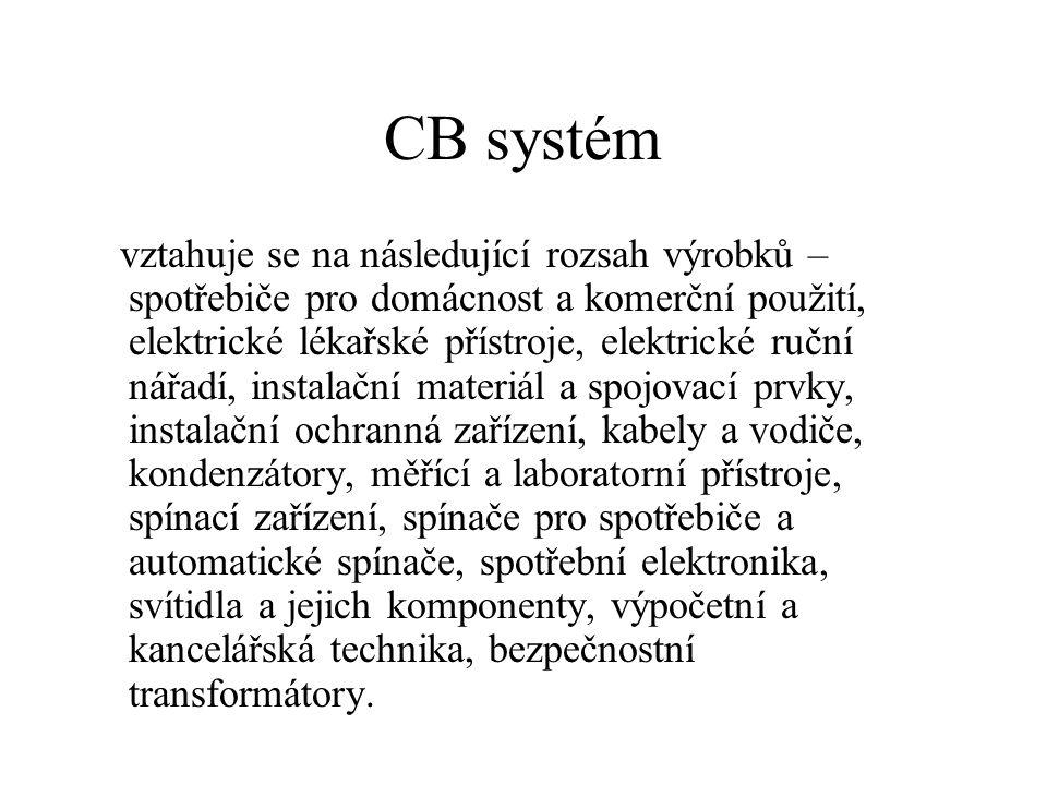 CB systém vztahuje se na následující rozsah výrobků – spotřebiče pro domácnost a komerční použití, elektrické lékařské přístroje, elektrické ruční nář