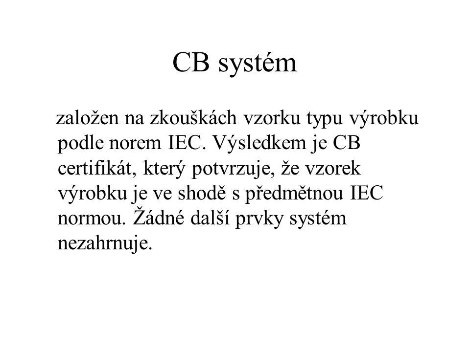 CB systém založen na zkouškách vzorku typu výrobku podle norem IEC. Výsledkem je CB certifikát, který potvrzuje, že vzorek výrobku je ve shodě s předm