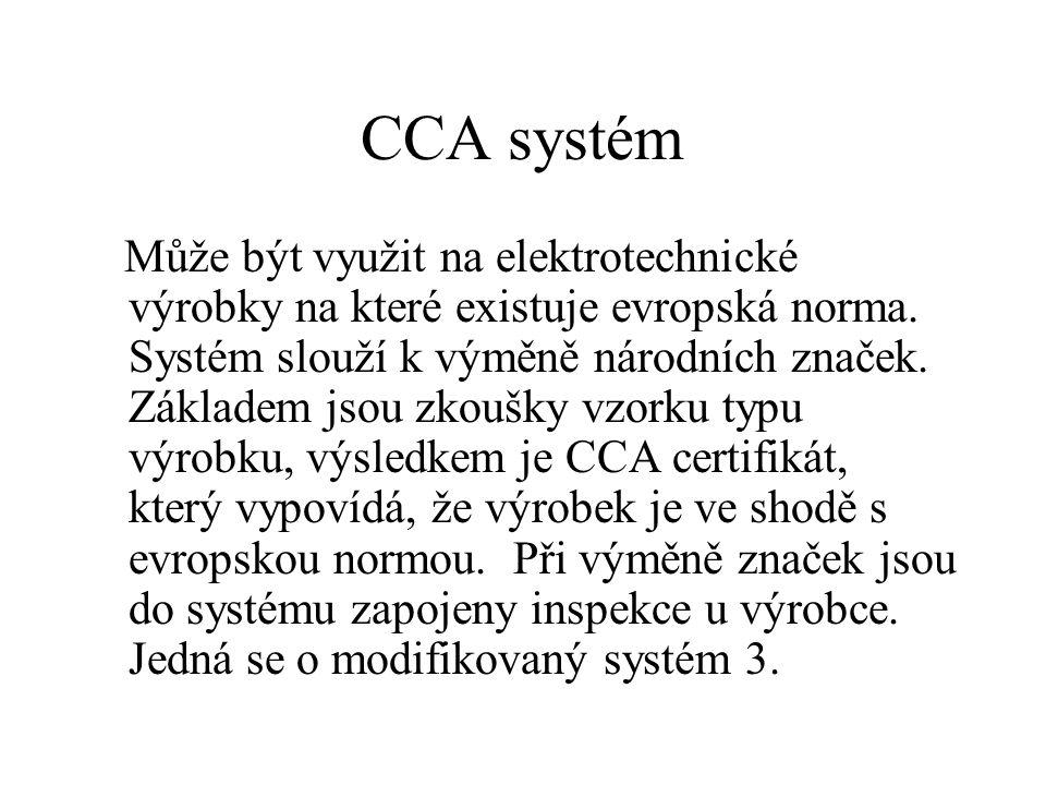 CCA systém Může být využit na elektrotechnické výrobky na které existuje evropská norma. Systém slouží k výměně národních značek. Základem jsou zkoušk