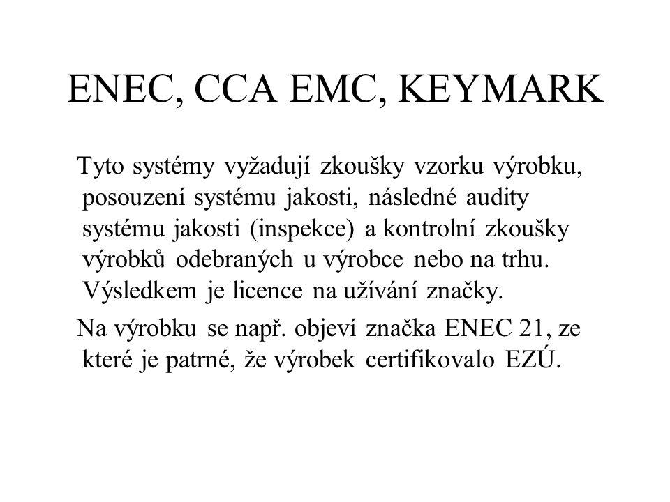 ENEC, CCA EMC, KEYMARK Tyto systémy vyžadují zkoušky vzorku výrobku, posouzení systému jakosti, následné audity systému jakosti (inspekce) a kontrolní