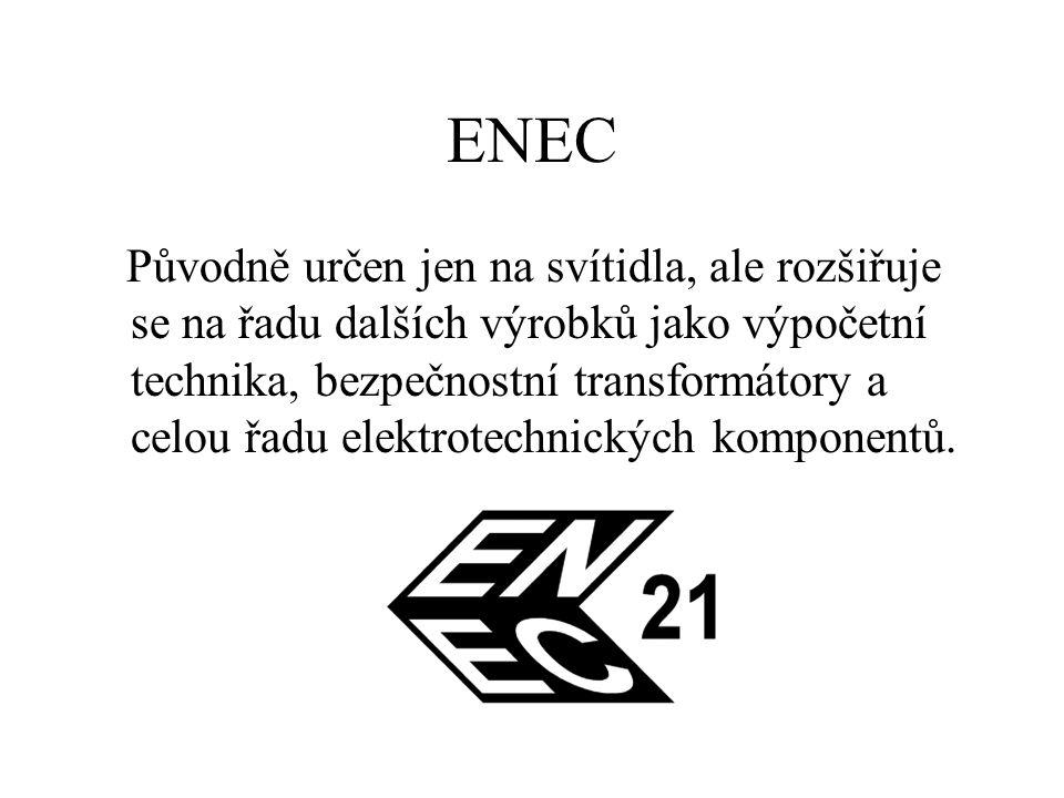 ENEC Původně určen jen na svítidla, ale rozšiřuje se na řadu dalších výrobků jako výpočetní technika, bezpečnostní transformátory a celou řadu elektro