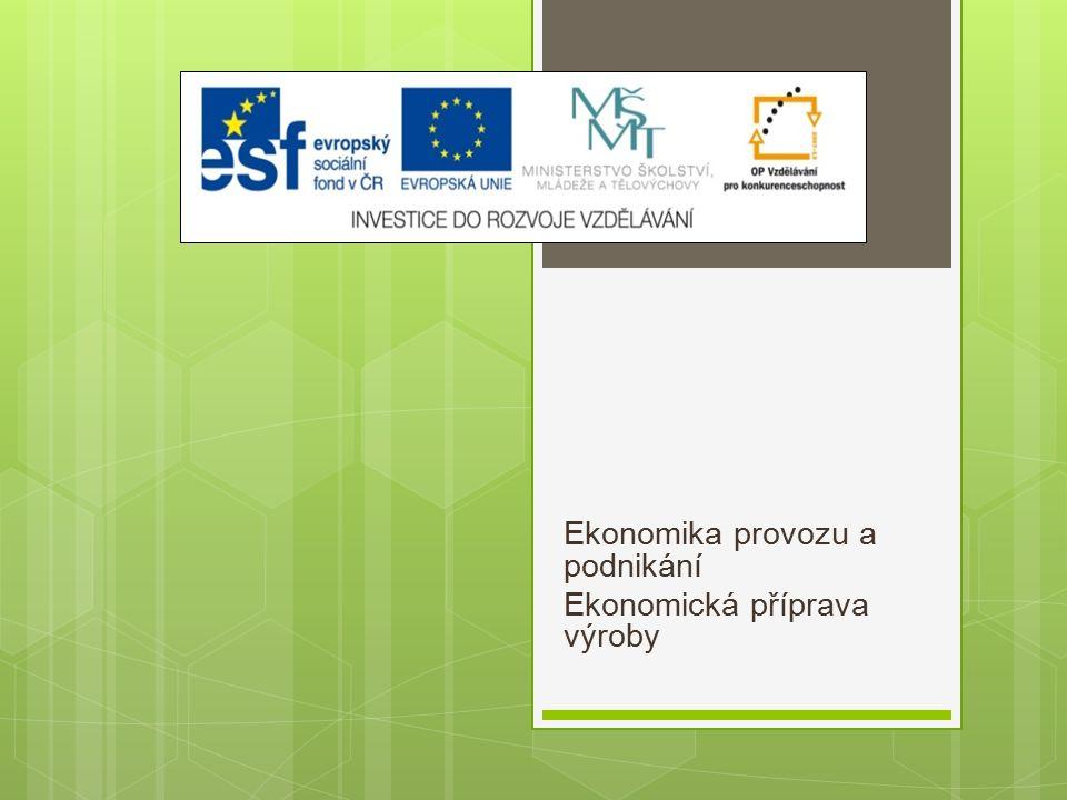 Ekonomika provozu a podnikání Ekonomická příprava výroby