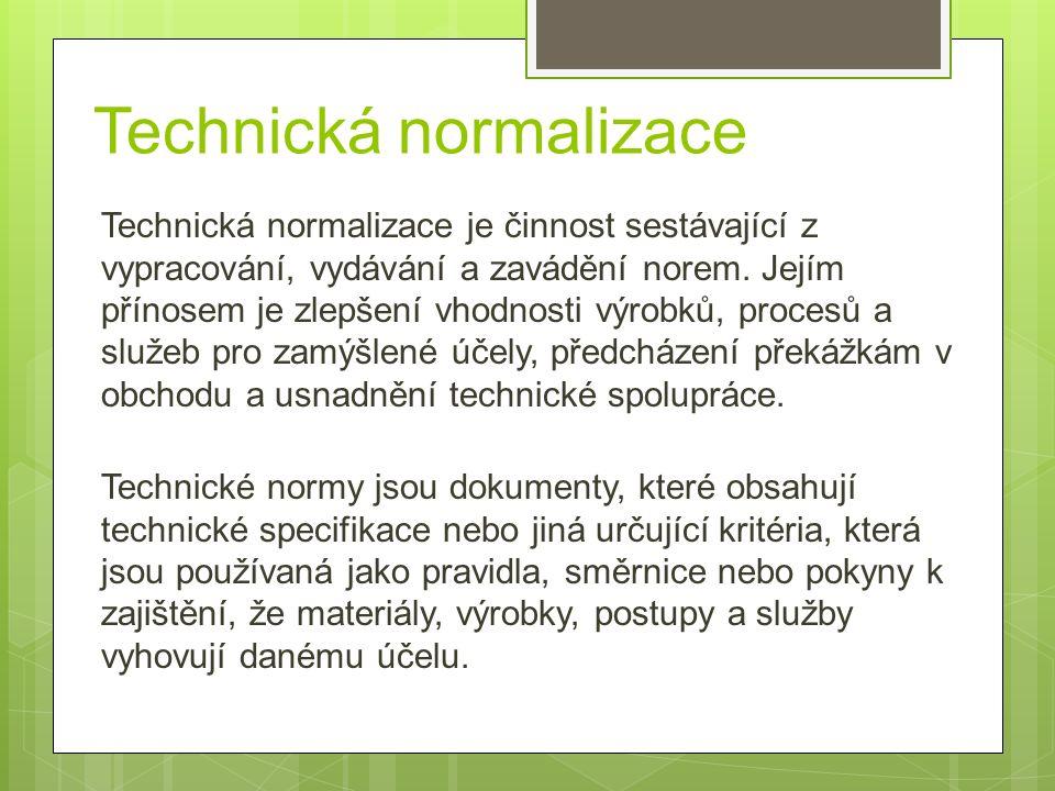 Technická normalizace Technická normalizace je činnost sestávající z vypracování, vydávání a zavádění norem.
