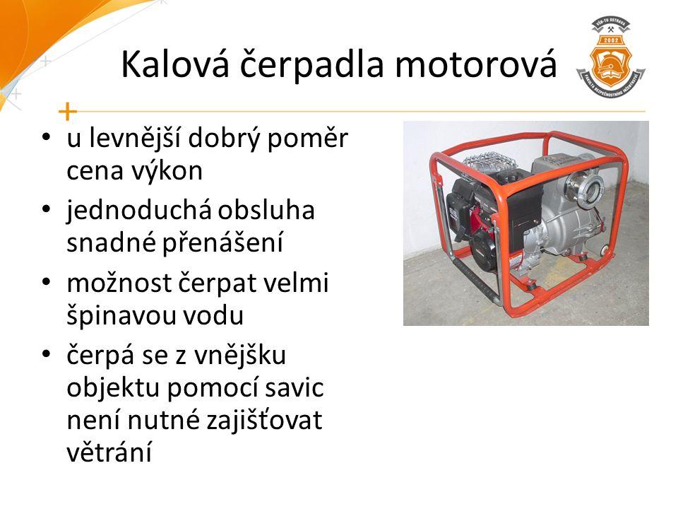 Kalová čerpadla motorová u levnější dobrý poměr cena výkon jednoduchá obsluha snadné přenášení možnost čerpat velmi špinavou vodu čerpá se z vnějšku o