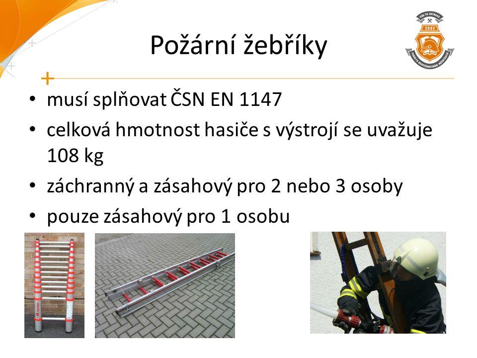 Požární žebříky musí splňovat ČSN EN 1147 celková hmotnost hasiče s výstrojí se uvažuje 108 kg záchranný a zásahový pro 2 nebo 3 osoby pouze zásahový
