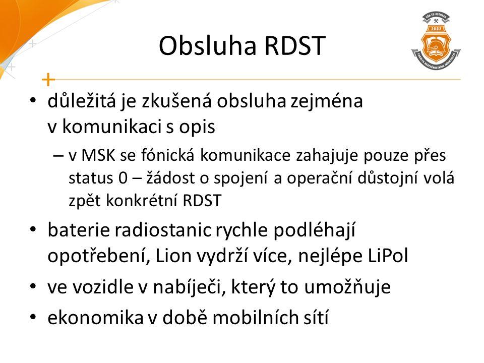 Obsluha RDST důležitá je zkušená obsluha zejména v komunikaci s opis – v MSK se fónická komunikace zahajuje pouze přes status 0 – žádost o spojení a o