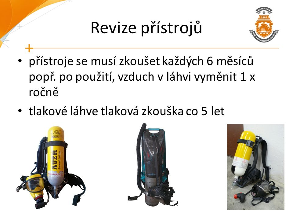 Revize přístrojů přístroje se musí zkoušet každých 6 měsíců popř. po použití, vzduch v láhvi vyměnit 1 x ročně tlakové láhve tlaková zkouška co 5 let