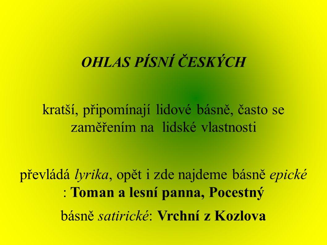 OHLAS PÍSNÍ ČESKÝCH kratší, připomínají lidové básně, často se zaměřením na lidské vlastnosti převládá lyrika, opět i zde najdeme básně epické : Toman a lesní panna, Pocestný básně satirické: Vrchní z Kozlova