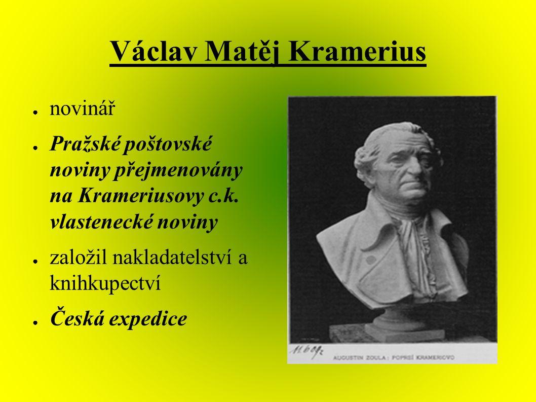 Václav Matěj Kramerius ● novinář ● Pražské poštovské noviny přejmenovány na Krameriusovy c.k. vlastenecké noviny ● založil nakladatelství a knihkupect