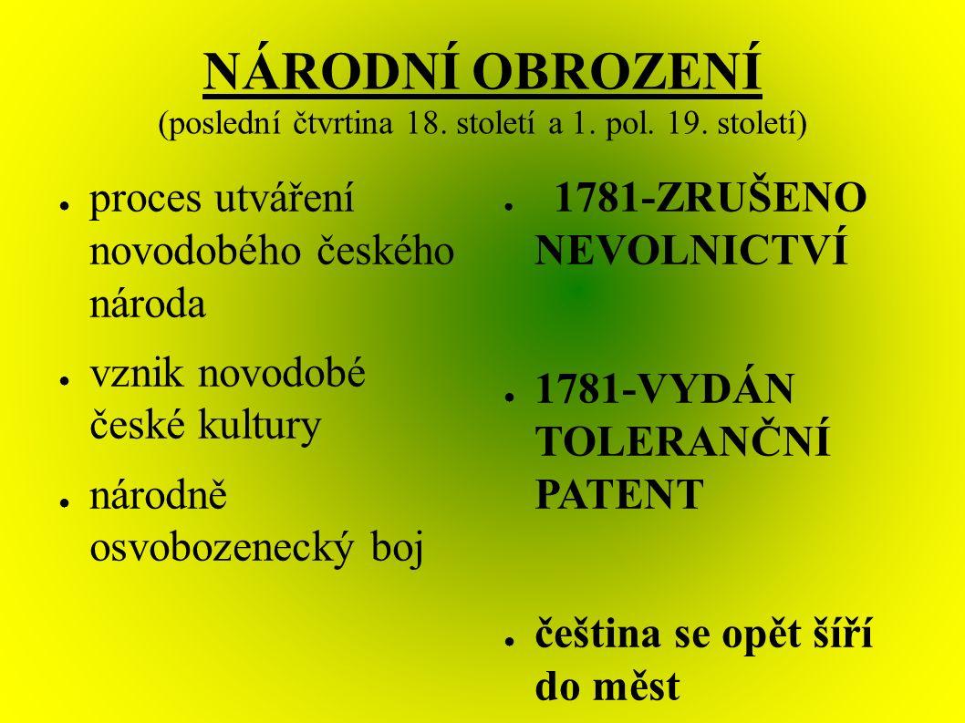 NÁRODNÍ OBROZENÍ (poslední čtvrtina 18. století a 1. pol. 19. století) ● proces utváření novodobého českého národa ● vznik novodobé české kultury ● ná