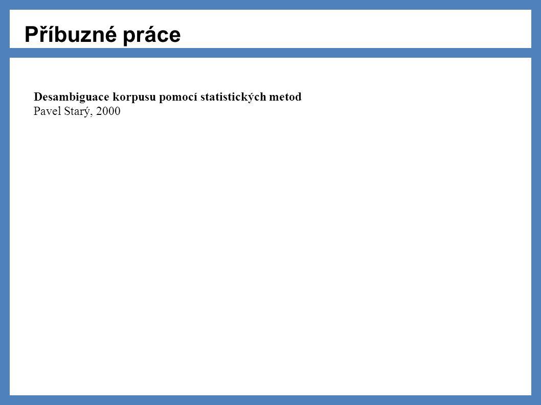 Příbuzné práce Desambiguace korpusu pomocí statistických metod Pavel Starý, 2000