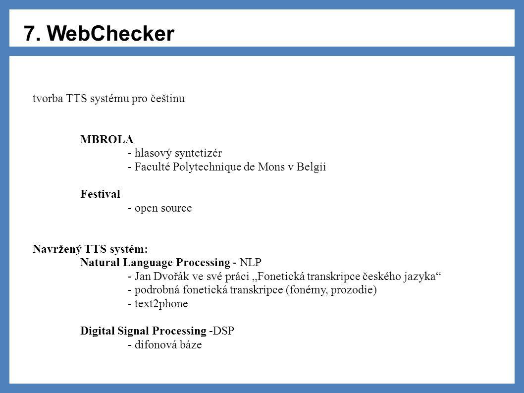 7. WebChecker tvorba TTS systému pro češtinu MBROLA - hlasový syntetizér - Faculté Polytechnique de Mons v Belgii Festival - open source Navržený TTS