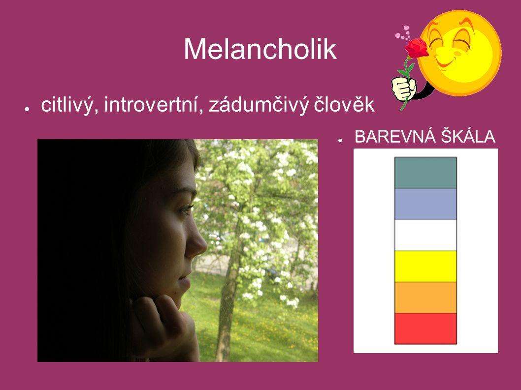 Melancholik ● citlivý, introvertní, zádumčivý člověk ● BAREVNÁ ŠKÁLA