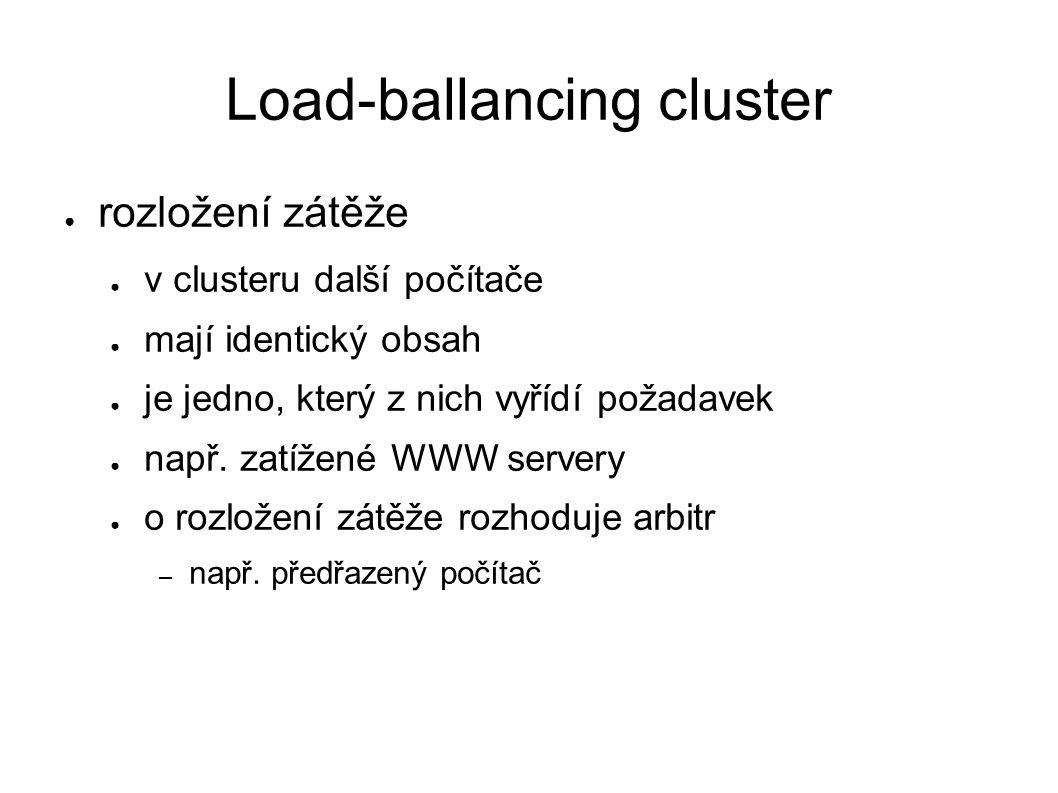 Load-ballancing cluster ● rozložení zátěže ● v clusteru další počítače ● mají identický obsah ● je jedno, který z nich vyřídí požadavek ● např.